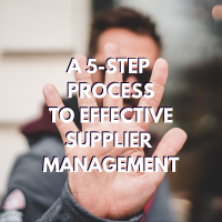 A 5-Step Process to Effective Supplier Management