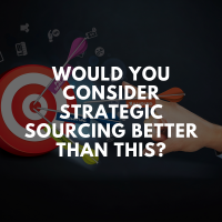 Would you Consider Strategic Sourcing Better than this?