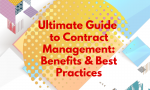 Ultimate Guide to Contract Management: Benefits & Best Practices