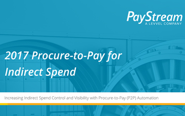2017 Procure-to-Pay for Indirect Spend - PayStream Research Report