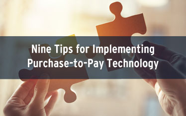 Nine Tips for Implementing Purchase-to-Pay Technology