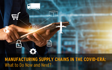 Manufacturing Supply Chains in the COVID era: What to do now & next?